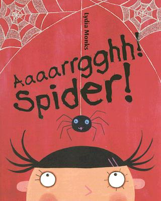 Aaaarrgghh! Spider! By Monks, Lydia